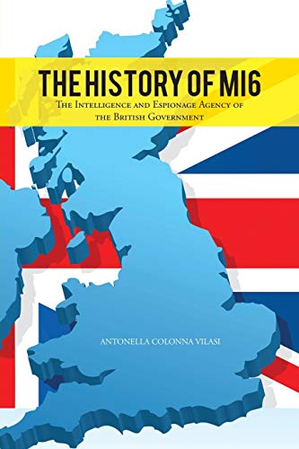 9781481796811: The History Of MI6: The Intelligence and Espionage Agency of the British Government
