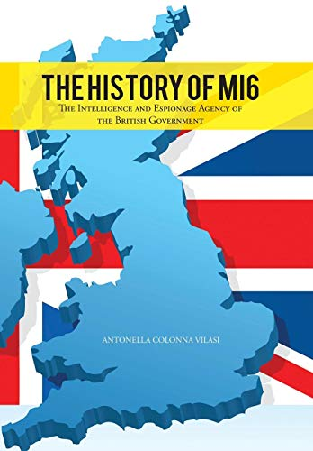 9781481796828: The History of Mi6: The Intelligence and Espionage Agency of the British Government