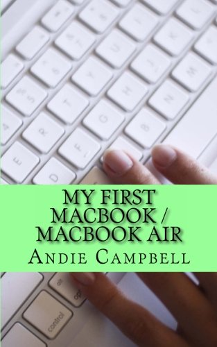 9781481802819: My First MacBook / MacBook Air: A Beginners Guide to Unplugging You Windows PC and Becoming a Mac User