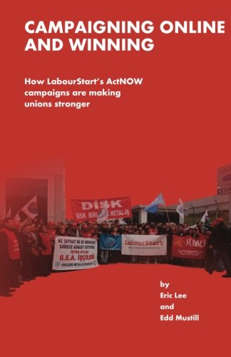 9781481804448: Campaigning Online and Winning: How LabourtStart's ActNOW Campaigns Are Making Unions Stronger