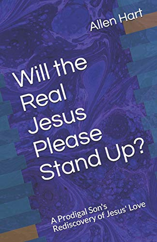 Will the Real Jesus Please Stand Up?: Allen J. Hart