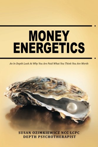 9781481813792: Money Energetics: An In Depth Look at Why You are Paid What You Think You Are Worth
