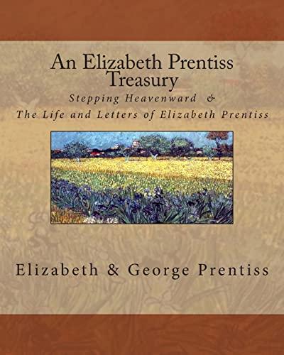 An Elizabeth Prentiss Treasury: Stepping Heavenward &: Prentiss, Mrs. Elizabeth,