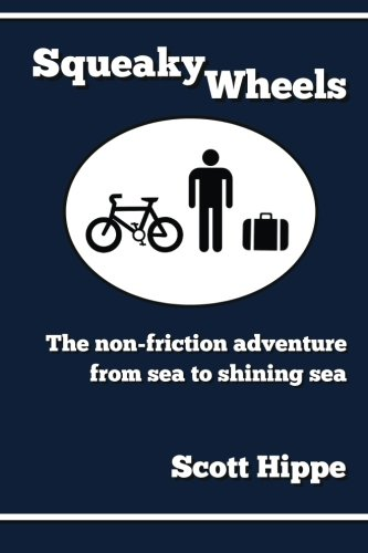 Squeaky Wheels: The Non-friction Adventure from Sea to Shining Sea: Hippe, Scott