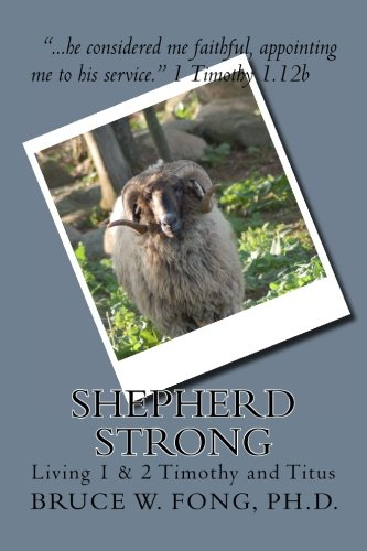 9781481816472: SHEPHERD STRONG Living 1 & 2 Timothy: implementing the study of Scripture into our daily lives