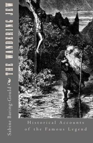 The Wandering Jew: Historical Accounts of the: Baring-Gould, Sabine