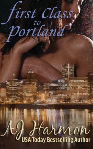 First Class to Portland (First Class Novels) (Volume 2): Harmon, AJ
