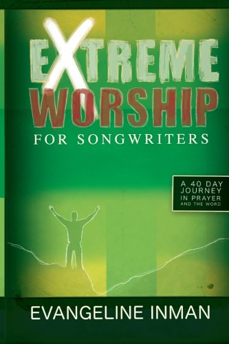 9781481817899: Extreme Worship for Songwriters: A 40 Day Journey In Prayer and The Word