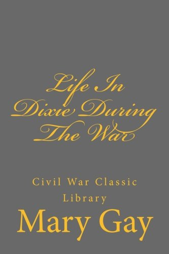 9781481821186: Life In Dixie During The War: Civil War Classic Library