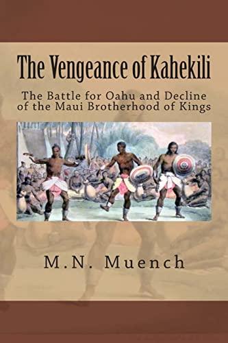 9781481822411: The Vengeance of Kahekili: The Battle for O'ahu and the Decline of the Maui Brotherhood of Kings