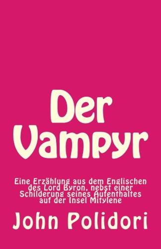 Der Vampyr: Eine Erzählung aus dem Englischen nebst einer Schilderung seines Aufenthaltes in Mitylene (German Edition) (9781481822718) by John Polidori; ngiyaw Books