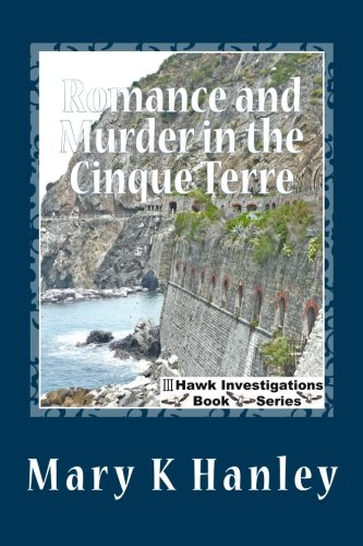 Romance and Murder in the Cinque Terre: book 1 of III Hawk Investigations: Hanley, Mary Kathryn