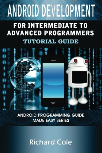 9781481824156: Android Development For Intermediate To Advanced Programmers: Android Programming Guide Made Easy Series
