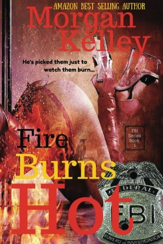 9781481824194: Fire Burns Hot: An FBI RomanceThriller: Volume 5