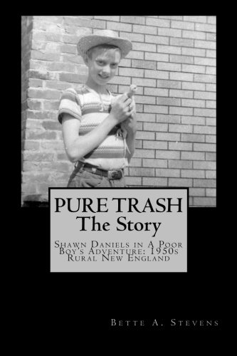 9781481824446: PURE TRASH: The Story: Shawn Daniels in a Poor Boy's Adventure: 1950s Rural New England