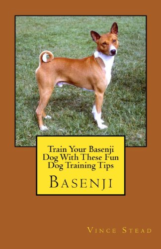 9781481824859: Train Your Basenji Dog With These Fun Dog Training Tips