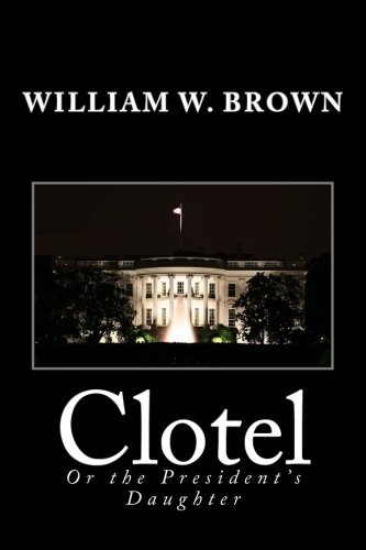Clotel: Or the President's Daughter: William W. Brown