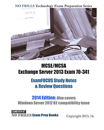 9781481830300: MCSE/MCSA Exchange Server 2013 Exam 70-341 ExamFOCUS Study Notes & Review Questions