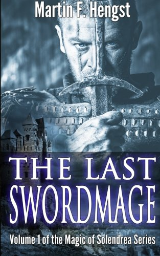 9781481830447: The Last Swordmage: A Magic of Solendrea Novel: Volume 1