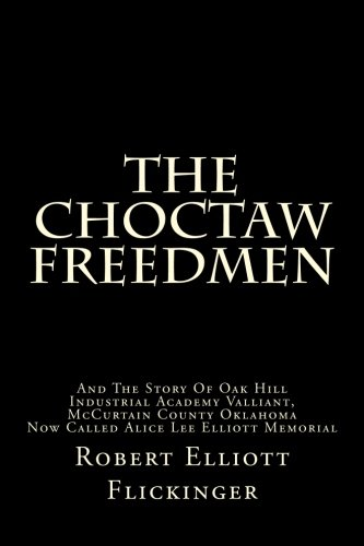 9781481835336: The Choctaw Freedmen: And The Story Of Oak Hill Industrial Academy Valliant, McCurtain County Oklahoma Now Called Alice Lee Elliott Memorial