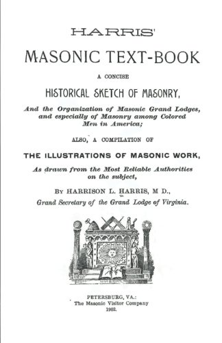 Harris' Masonic Text-Book: A Concise Historical Sketch: Harrison L. Harris