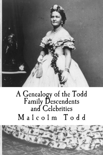 9781481838221: A Genealogy of the Todd Family Descendents and Celebrities: Mary Todd, Wife of Abraham Lincoln