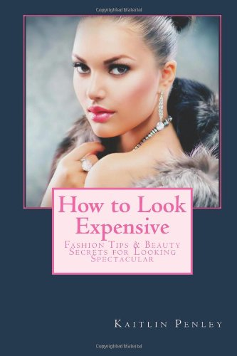 9781481838702: How to Look Expensive: Fashion Tips & Beauty Secrets for Looking Spectacular