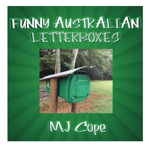9781481842648: Funny Australian Letterboxes: An amusing snapshot of unusual Australian letterboxes, comically captioned. Showcasing the weird, the wonderful and the ... gift idea for the hard-to-buy-for.: Volume 1