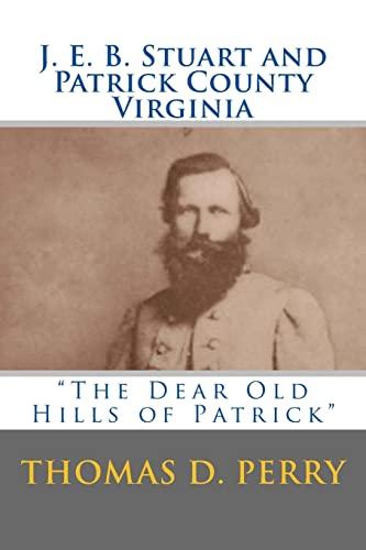 9781481849272: The Dear Old Hills of Patrick: J. E. B. Stuart and Patrick County Virginia