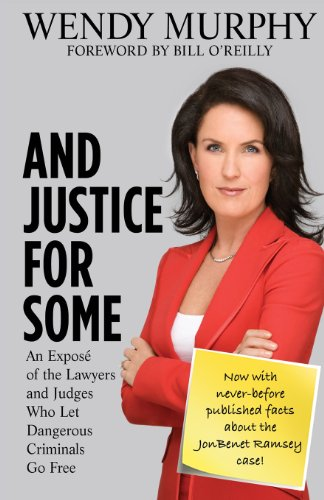 9781481849678: And Justice For Some: An Expose of the Lawyers and Judges who Let Dangerous Criminals Go Free