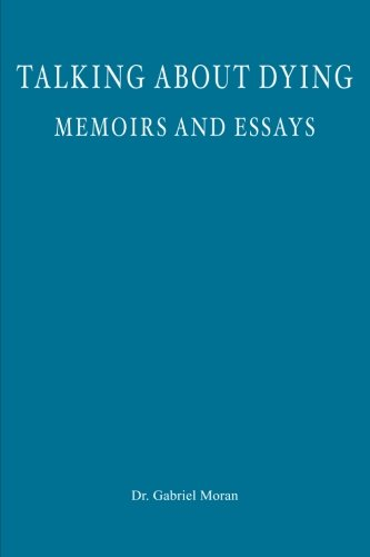 Talking about Dying: memoirs and essays: Gabriel Moran