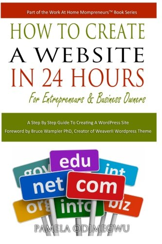 How To Create A Website In 24 Hours: A Step by Step Guide To Creating A Wordpress Site (Work At ...
