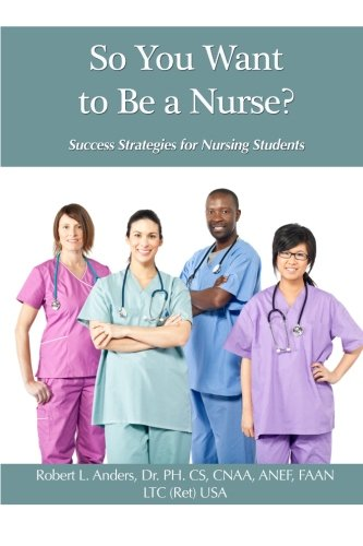 9781481857741: So You Want To Be A Nurse?: Success Strategies for Nursing Students