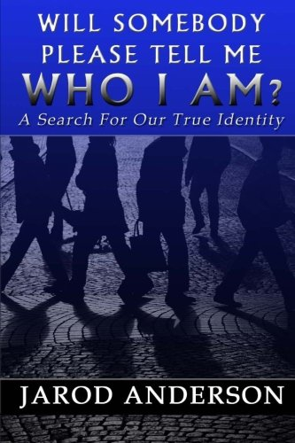 Will Somebody Please Tell Me Who I AM?: A Search for Our True Identity: Mr. Jarod A Anderson