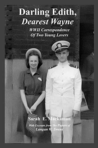 Darling Edith, Dearest Wayne: WWII Correspondence of Two Young Lovers: Mackaman, Ms. Sarah E.