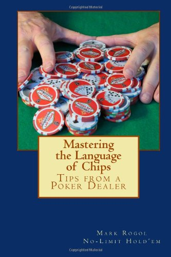 9781481860376: Mastering the Language of Chips: Tips from a Poker Dealer