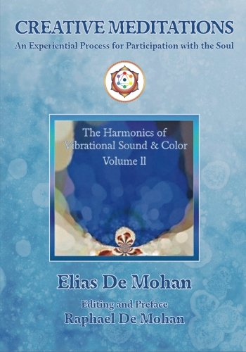 9781481863360: Creative Meditations: An Experiential Process for Participation with the Soul (The Harmonics of Vibrational Sound & Color)