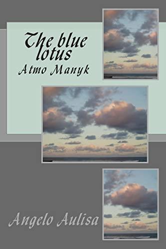 9781481863421: The blue lotus: Atmo Manyk (The empty conscio)