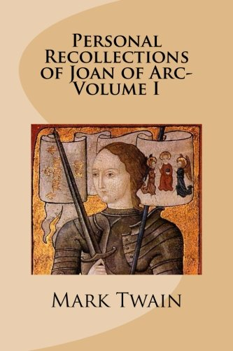 Personal Recollections of Joan of Arc-Volume I (9781481865975) by Mark Twain