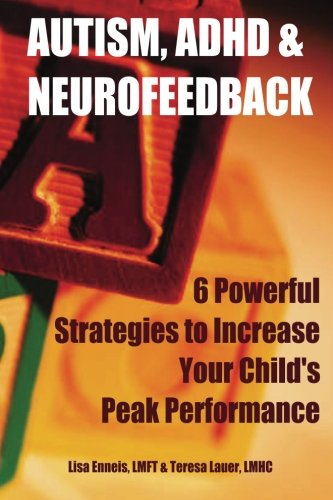 9781481865982: Autism, ADHD & Neurofeedback: 6 Powerful Strategies to Increase Your Child's Peak Performance