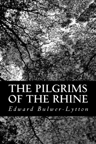 The Pilgrims of the Rhine: Bulwer-Lytton, Edward