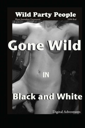 9781481868013: Gone Wild In Black And White - Wild Party People