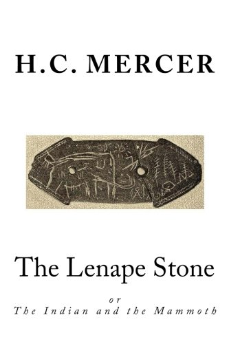 The Lenape Stone: Or the Indian and: Mercer, H. C.