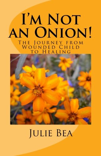 9781481871327: I'm Not an Onion!: The Journey from Wounded Child to Healing
