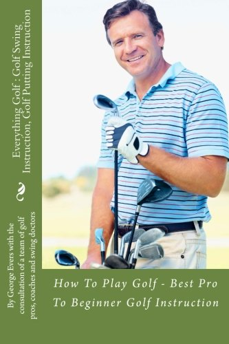 9781481872454: Everything Golf - Golf Swing Instruction, Golf Putting Instruction: How To Play Golf, Best Pro To Beginner Golf Instruction