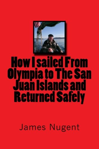 9781481876186: How I sailed From Olympia to The San Juan Islands and Returned Safely