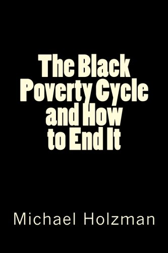 The Black Poverty Cycle and How to End It: Holzman Ph.D., Michael H.