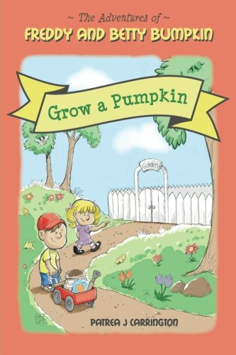 9781481879132: Freddy and Betty Bumpkin: Grow a Pumpkin (The Adventures of Freddy and Betty Bumpkin) (Volume 1)