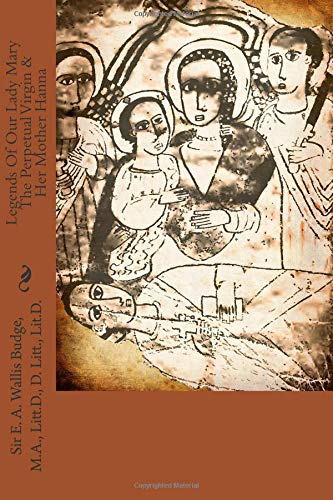 9781481879637: Legends Of Our Lady Mary The Perpetual Virgin & Her Mother Hanna: Translated From The Ethiopic Manuscripts Collected By King Theodore At Makdala & Now In The British Museum