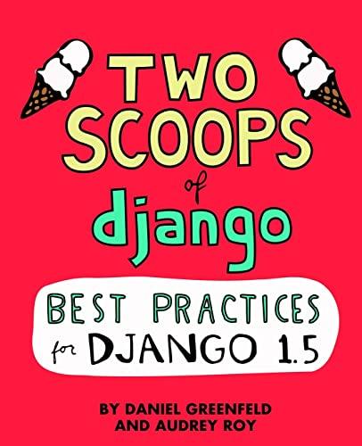 9781481879705: Two Scoops of Django: Best Practices For Django 1.5